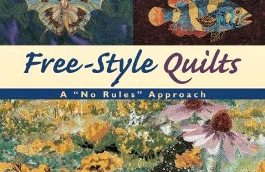 "Free Style Quilts: A ""No Rules"" Approach"