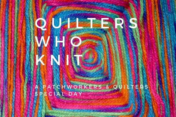 2019 Quilters Who Knit Day